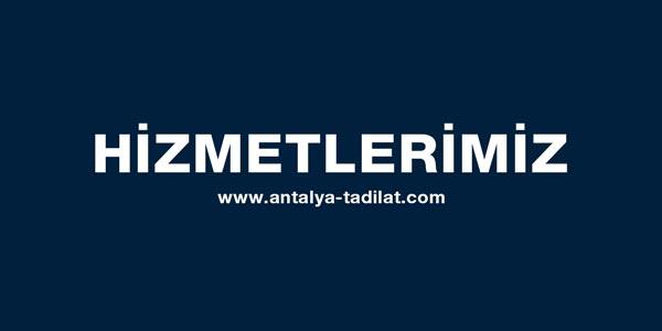 Antalya tadilat hizmetlerimiz